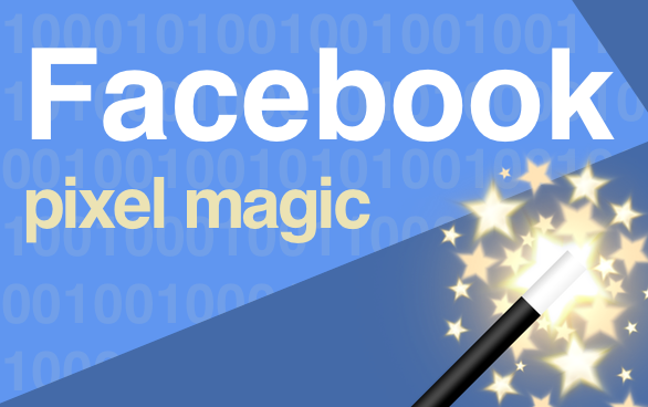 3 Magical Uses Of The Facebook Pixel