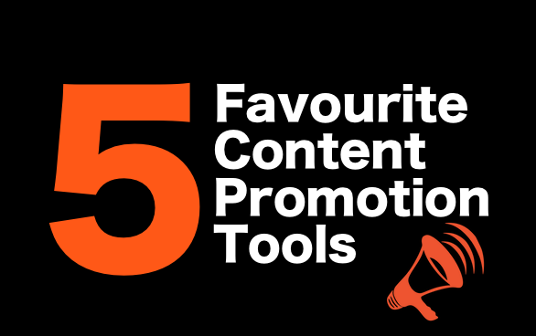 5 Favourite Tools for Content Promotion